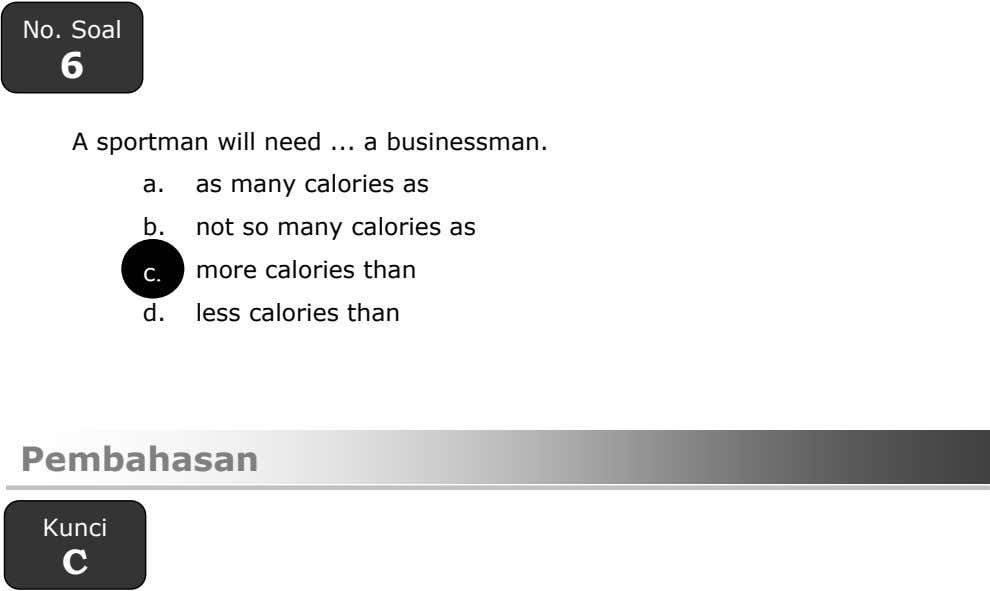 No. Soal 6 A sportman will need a businessman. a. as many calories as b.