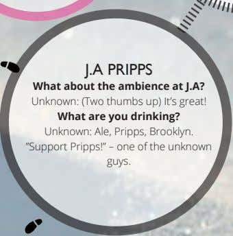 J.A PRIPPS What about the ambience at J.A? Unknown: (Two thumbs up) It's great! What