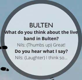 BULTEN What do you think about the live band in Bulten? Nils: (Thumbs up) Great!