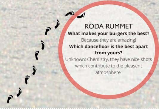 RÖDA RUMMET What makes your burgers the best? Because they are amazing! Which dancefloor is