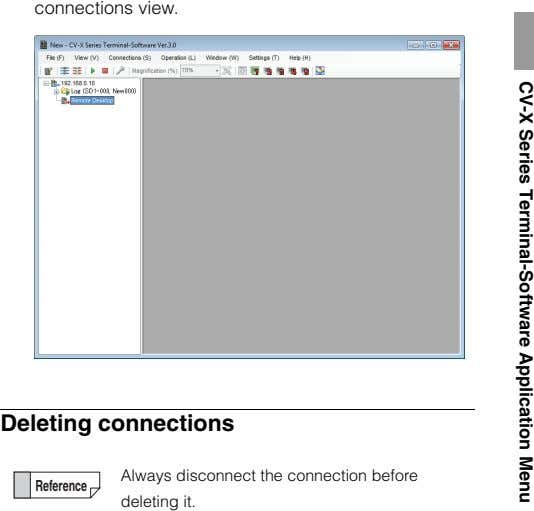 connections view. CV-X Series Terminal-Software Application Menu Deleting connections Reference Always disconnect the