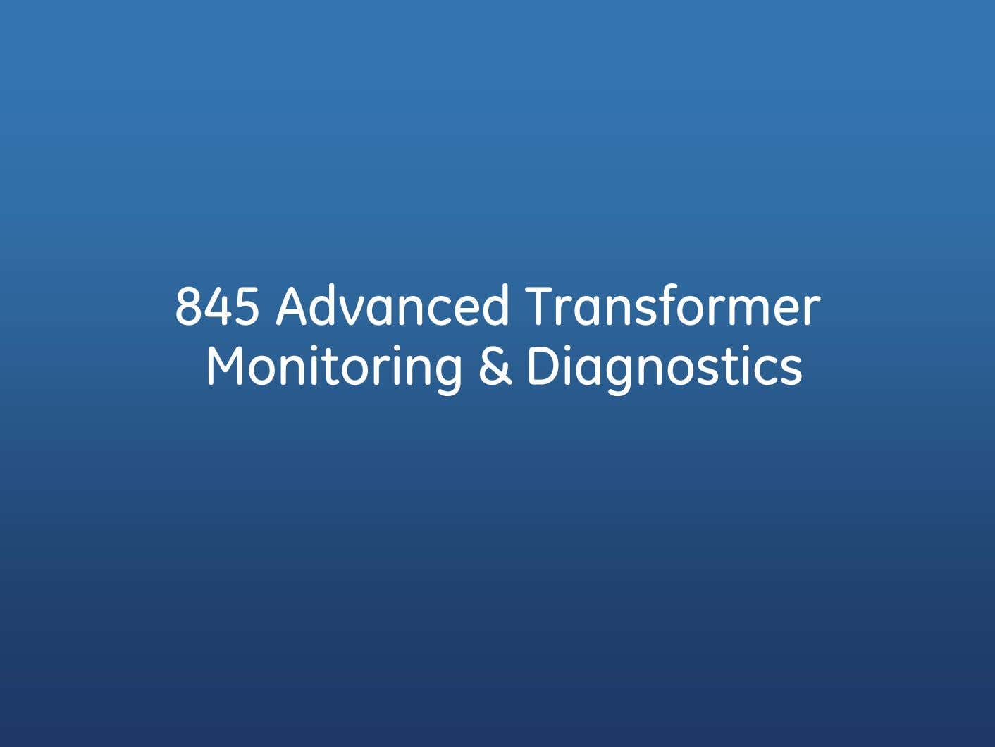 845 Advanced Transformer Monitoring & Diagnostics