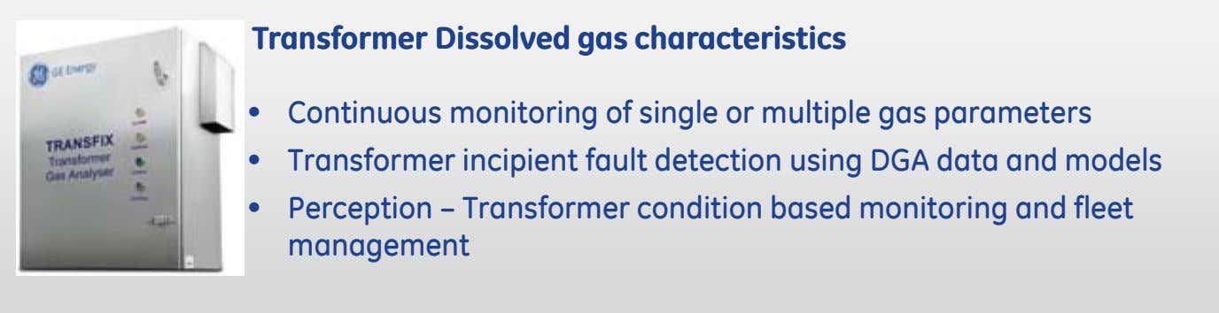 TransformerTransformer DissolvedDissolved gasgas characteristicscharacteristics • Continuous monitoring of single or