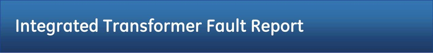 Integrated Transformer Fault Report