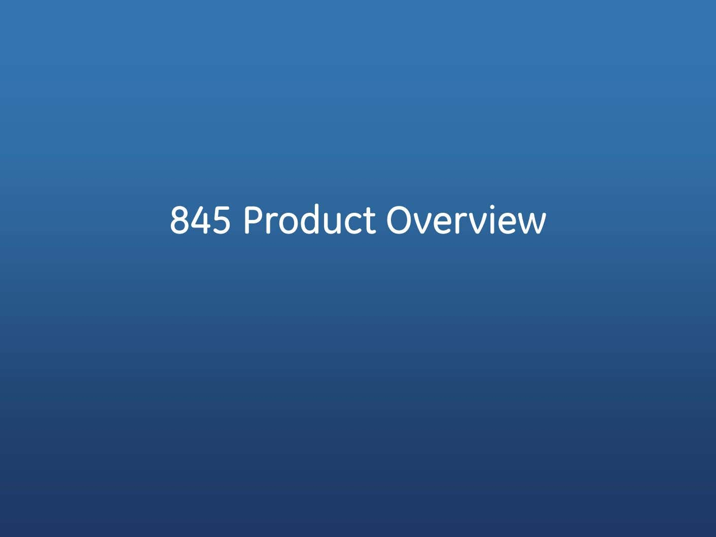 845 Product Overview