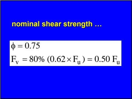 nominalnominal shearshear strengthstrength …… φ = 0.75 = 80% (0.62 × F ) = 0.50