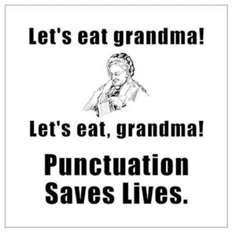 Be careful when using commas as they change the meaning of a sentence.