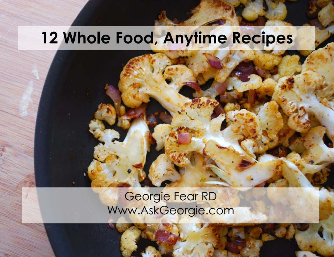 12 Whole Food, Anytime Recipes Georgie Fear RD Www.AskGeorgie.com