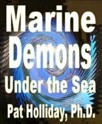 Marine Demons under the Sea Pat Holliday, Ph.D. The church needs spiritual information; here's some