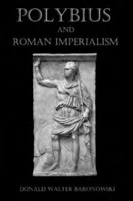 CLASSICS & HISTORY POLYBIUS AND ROMAN IMPERIALISM Donald Walter Baronowski This is the first study to