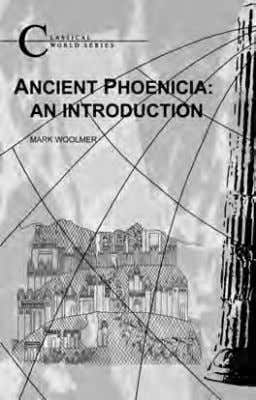 For a complete list of titles in the series, see p. 15. ANCIENT PHOENICIA An Introduction
