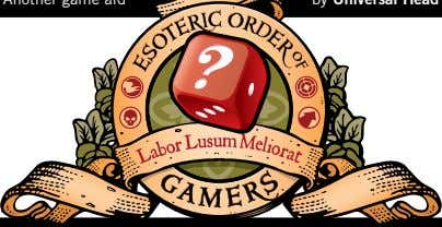 Another game aid by Universal Head The Esoteric Order of Gamers www.orderofgamers.com Tabletop game rules