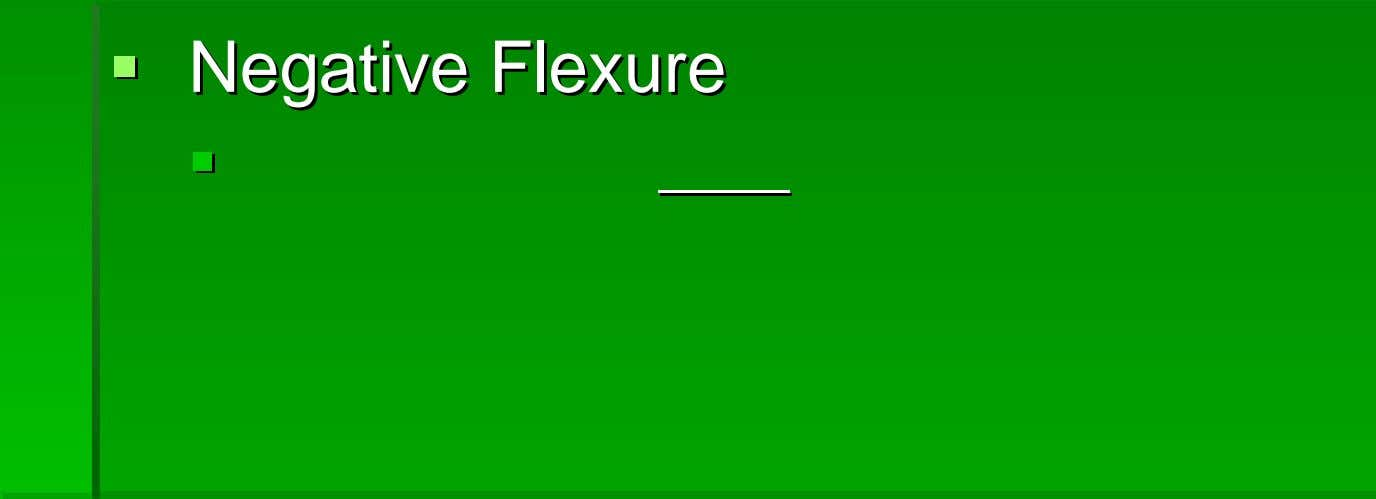 NegativeNegative FlexureFlexure