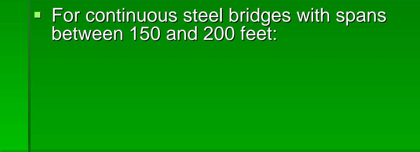 ForFor continuouscontinuous steelsteel bridgesbridges withwith spansspans betweenbetween 150150 andand 200200 feet:feet: