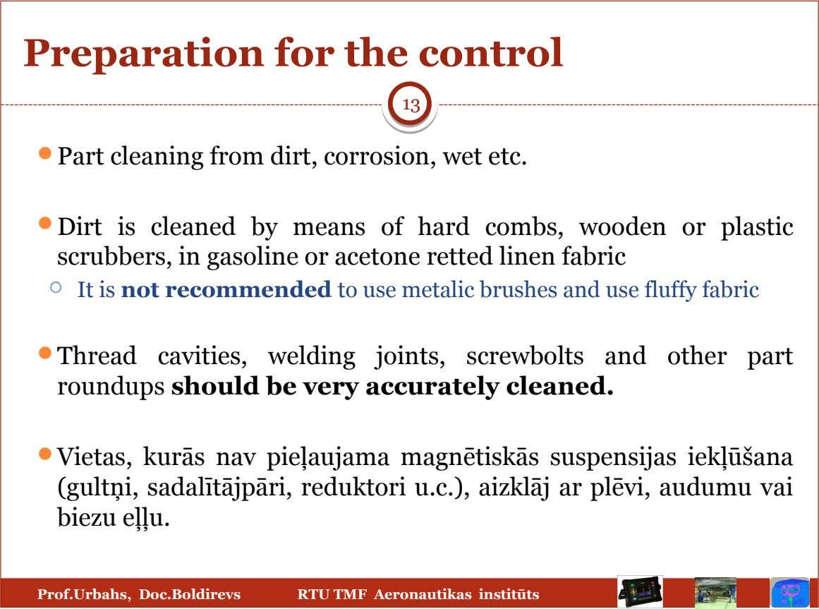 Preparation for the control 13  Part cleaning from dirt, corrosion, wet etc.  Dirt is