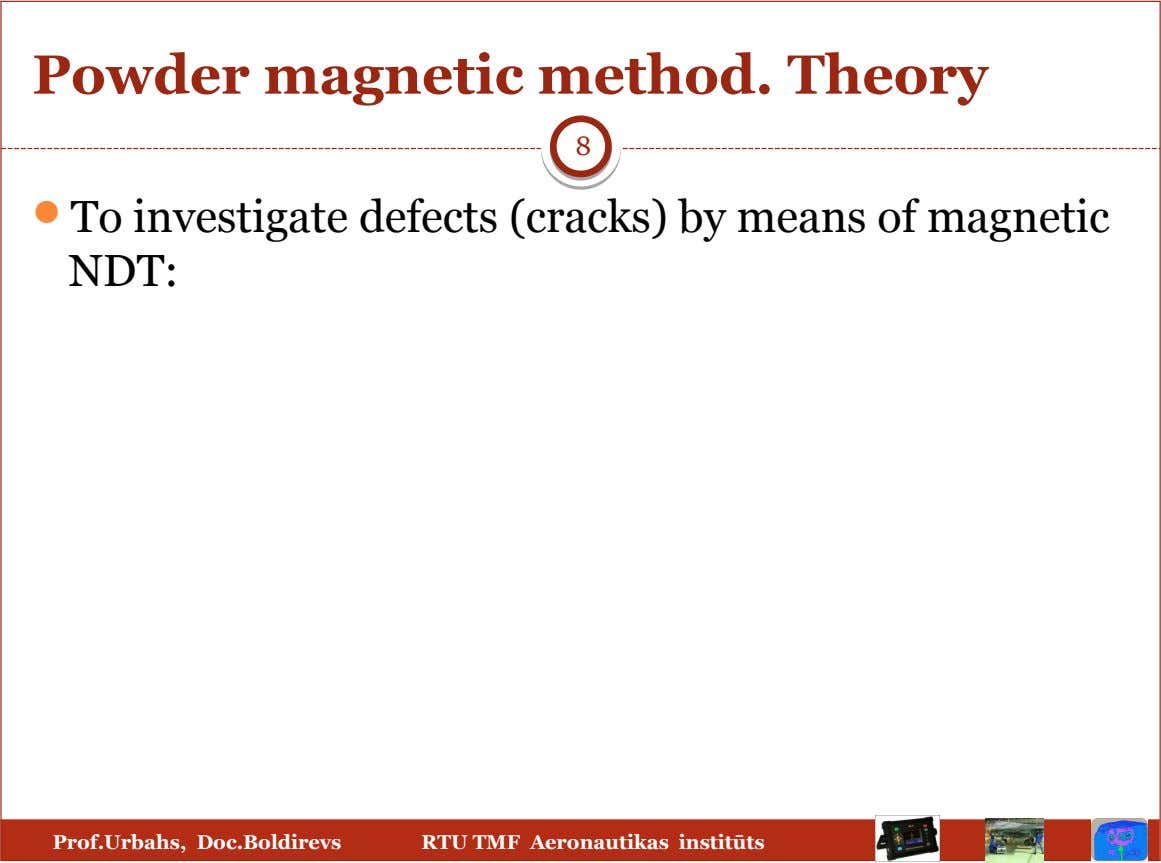 Powder magnetic method. Theory 8  To investigate defects (cracks) by means of magnetic NDT: Prof.Urbahs,