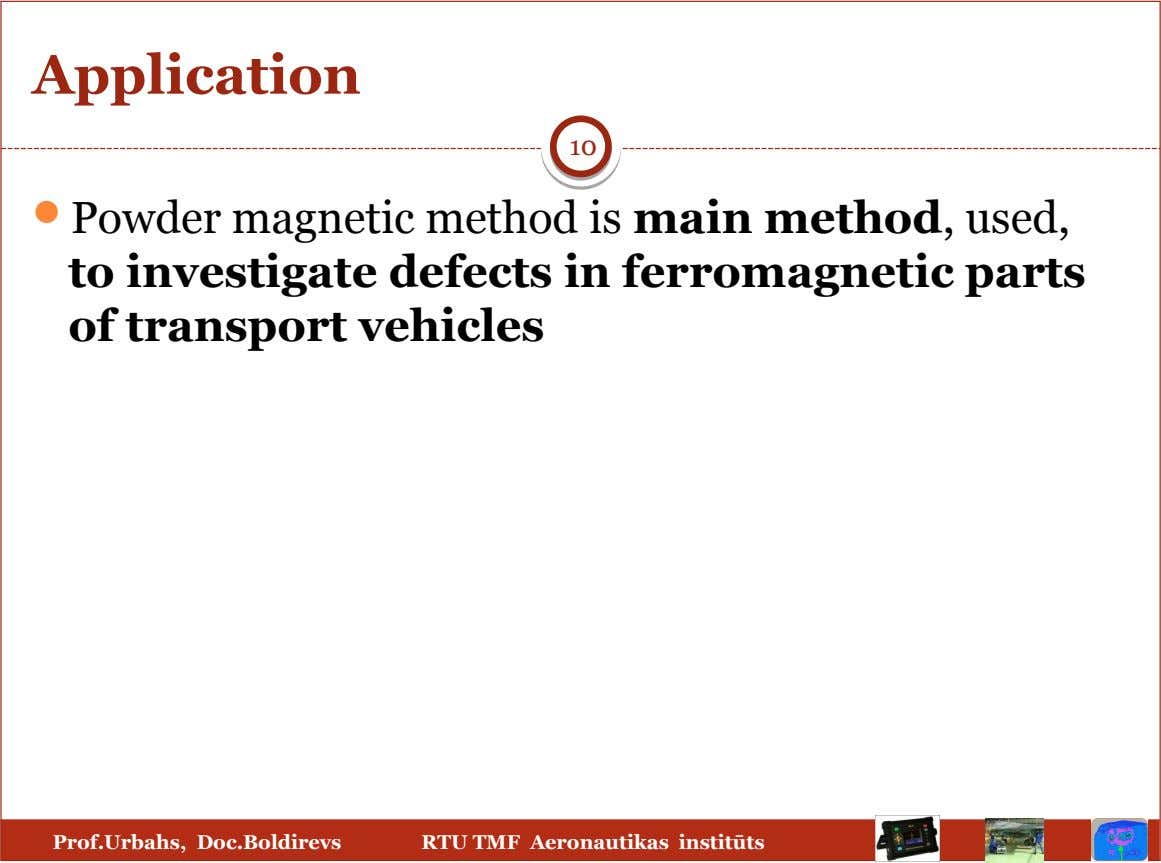 Application 10  Powder magnetic method is main method, used, to investigate defects in ferromagnetic parts