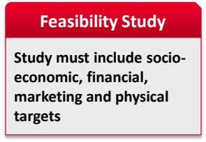 Feasibility Study Study must include socio- economic, financial, marketing and physical targets