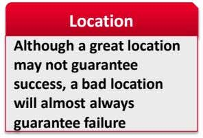 Location Although a great location may not guarantee success, a bad location will almost always