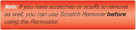 Note: If you have scratches or scuffs to remove as well, you can use Scratch