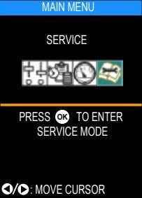 MAIN MENU SERVICE PRESS OK TO ENTER SERVICE MODE : MOVE CURSOR