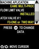 MACHINE APLICATION EAME MULTI-PROC FLOW LIMIT VALVE INSTALLED ATCH VALVE # 1 F2-ONE or TWO