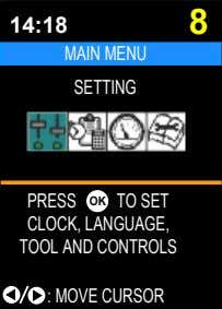 14:18 8 MAIN MENU SETTING PRESS OK TO SET CLOCK, LANGUAGE, TOOL AND CONTROLS :