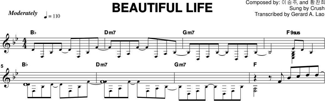BEAUTIFUL LIFE Moderately Composed by: 이승주 , and 황찬희 Sung by Crush Transcribed by Gerard