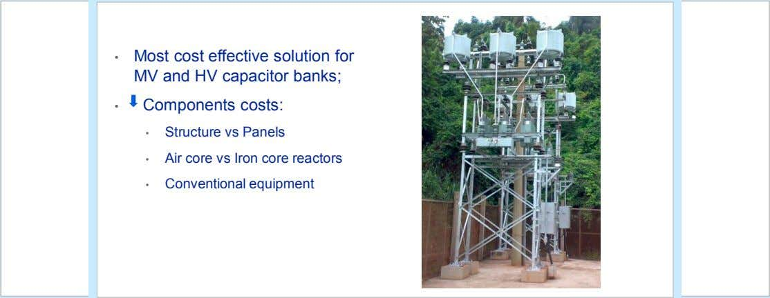 • Most cost effective solution for MV and HV capacitor banks; • Components costs: •