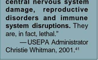 "and immune system disruptions. They are, in fact, lethal."" — USEPA Administrator Christie Whitman, 2001. 4"