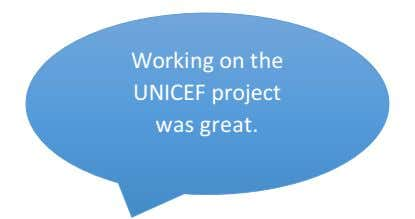 Working on the UNICEF project was great .