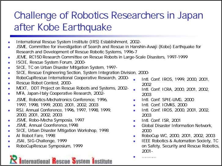 Challenge of Robotics Researchers in Japan after Kobe Earthquake International Rescue System Institute (IRS)