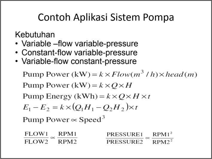 Contoh Aplikasi Sistem Pompa Kebutuhan • Variable –flow variable-pressure • Constant-flow variable-pressure • Variable-flow constant-pressure