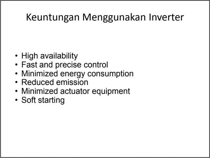 Keuntungan Menggunakan Inverter • High availability • Fast and precise control • Minimized energy consumption •