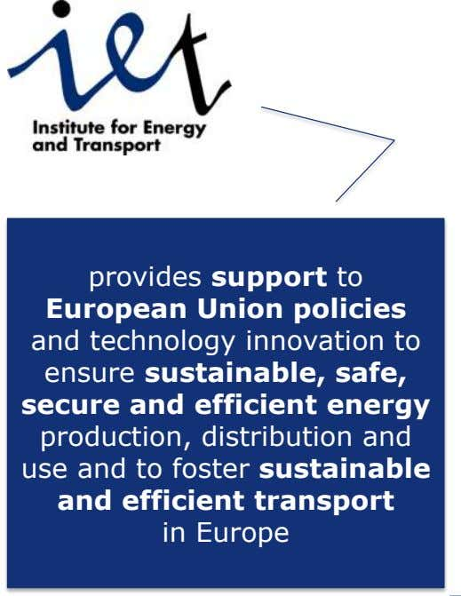 provides support to European Union policies and technology innovation to ensure sustainable, safe, secure and