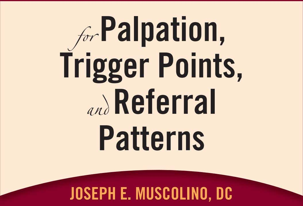 for Palpation, Trigger Points, and Referral Patterns JOSEPH E. MUSCOLINO, DC