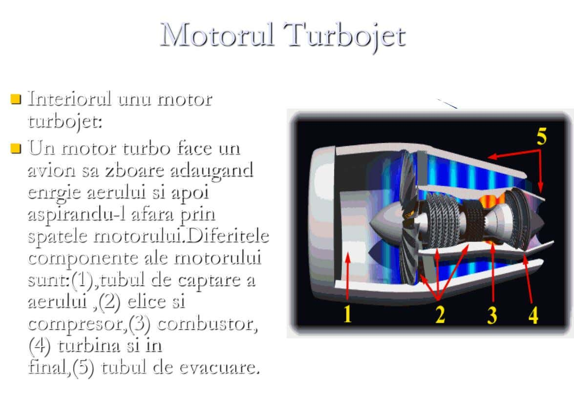 Motorul Turbojet  Interiorul unu motor turbojet:  Un motor turbo face un avion sa zboare