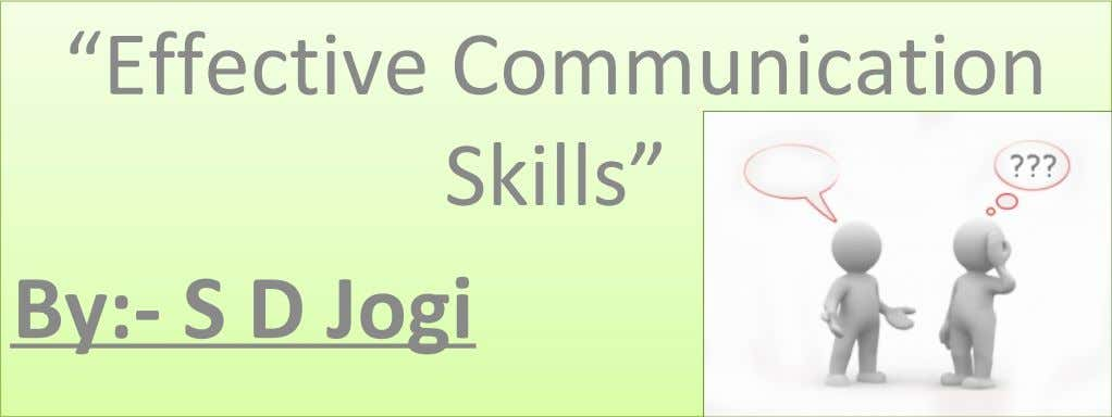 """Effective Communication Skills"" By:- S D Jogi"