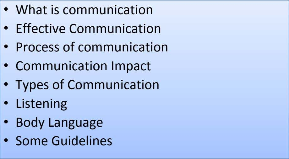 • What is communication • Effective Communication • Process of communication • Communication Impact •