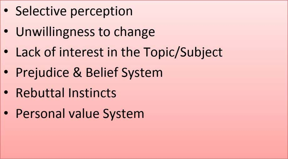 • Selective perception • Unwillingness to change • Lack of interest in the Topic/Subject •