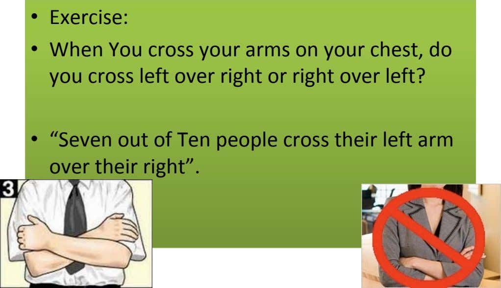 • Exercise: • When You cross your arms on your chest, do you cross left
