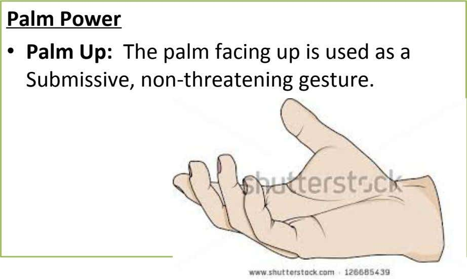 Palm Power • Palm Up: The palm facing up is used as a Submissive, non-threatening