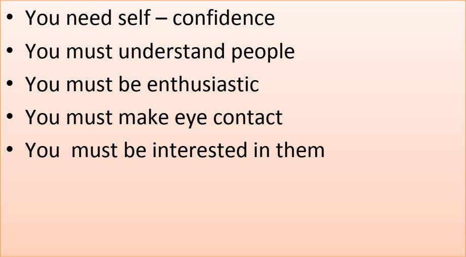 • You need self – confidence • You must understand people • You must be