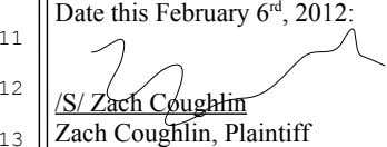 Date this February 6 rd , 2012: 11 � � 12 /S/ Zach Coughlin 13