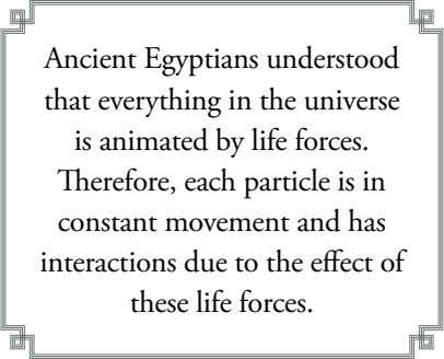 Ancient Egyptians understood that everything in the universe is animated by life forces. Therefore, each