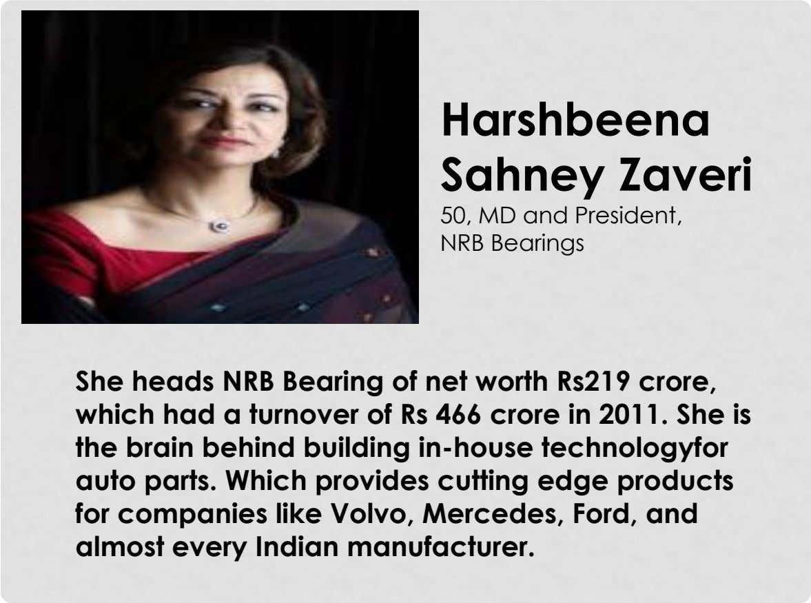 Harshbeena Sahney Zaveri 50, MD and President, NRB Bearings She heads NRB Bearing of net worth