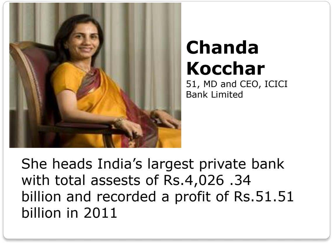 Chanda Kocchar 51, MD and CEO, ICICI Bank Limited She heads India's largest private bank with