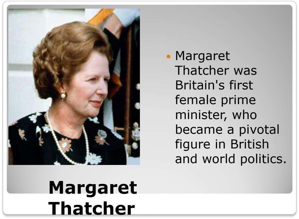  Margaret Thatcher was Britain's first female prime minister, who became a pivotal figure in British