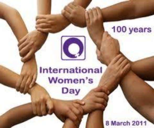 This 2011 marks the hundredth and one year of women's day celebration across the world. International