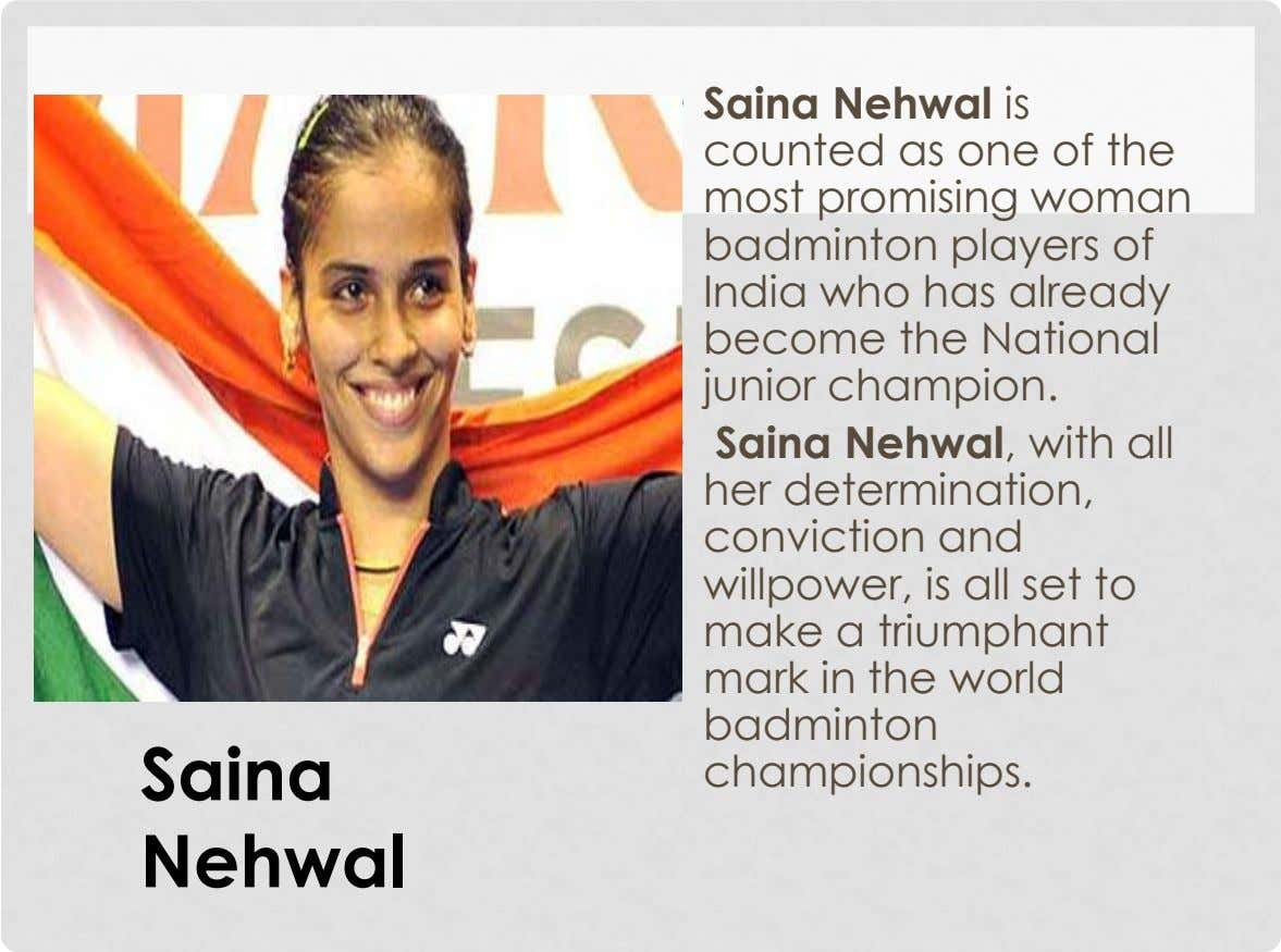 • Saina Nehwal is counted as one of the most promising woman badminton players of India